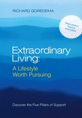 Extraordinary Living: A Lifestyle Worth Pursuing: Discover the Five Pillars of Support - eBook  -     By: Richard Goredema