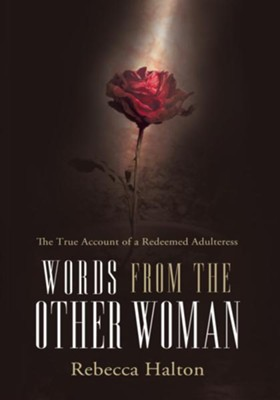 Words from the Other Woman: The true account of a redeemed adulteress - eBook  -     By: Rebecca Halton