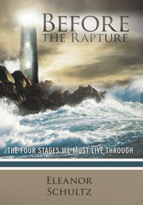 Before the Rapture: The four stages we must live through - eBook  -     By: Eleanor Schultz