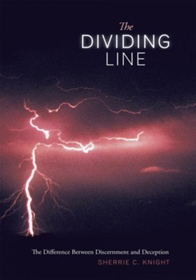 The Dividing Line: The Difference Between Discernment and Deception - eBook  -     By: Sherrie C. Knight