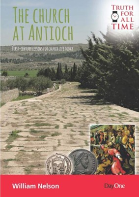 The Church at Antioch: First Century Lessons for Church Life Today  -     By: William Nelson