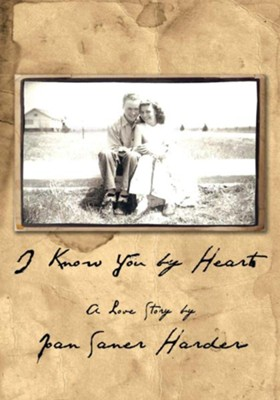 I Know You By Heart: A Love Story - eBook  -     By: Joan Saner Harder