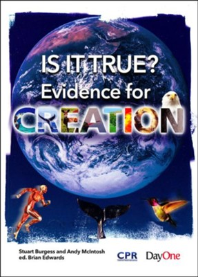 Is it True?-Evidence for Creation  -     Edited By: Brian Edwards     By: Stuart Burgess, Andy McIntosh