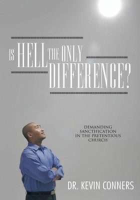 Is Hell the Only Difference?: Demanding Sanctification in the Pretentious Church - eBook  -     By: Dr. Kevin Conners