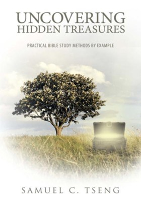 Uncovering Hidden Treasures: Practical Bible Study Methods by Example - eBook  -     By: Samuel C. Tseng