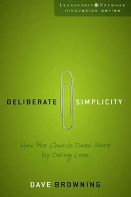 Deliberate Simplicity: How the Church Does More by Doing Less - eBook  -     By: David Browning