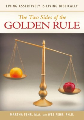 The Two Sides of the Golden Rule: Living Assertively is Living Biblically - eBook  -     By: Martha Fehr M.A., Wes Fehr Ph.D.