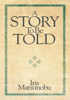 A Story To Be Told - eBook  -     By: Iris Matsunobu