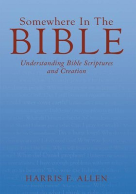 Somewhere In The Bible: Understanding Bible Scriptures and Creation - eBook  -     By: Harris F. Allen