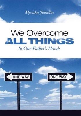 We Overcome All Things: In Our Father's Hands - eBook  -     By: Myeisha Johnson