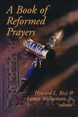 A Book of Reformed Prayers   -     Edited By: Howard L. Rice, Lamar Williamson Jr.