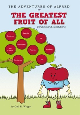 The Adventures of Alfred in The Greatest Fruit of All: Conflicts and Resolutions - eBook  -     By: Gail R. Wright