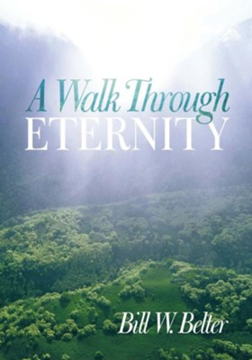 A Walk Through Eternity - eBook  -     By: Bill W. Belter