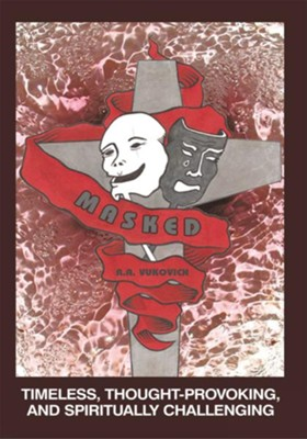 MASKED: Timeless, Thought-Provoking, and Spiritually Challenging - eBook  -     By: R.A. Vukovich