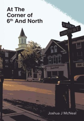At The Corner of 6th And North - eBook  -     By: Joshua J. McNeal