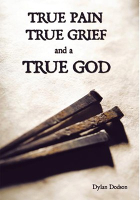 True Pain, True Grief, and a True God - eBook  -     By: Dylan Dodson