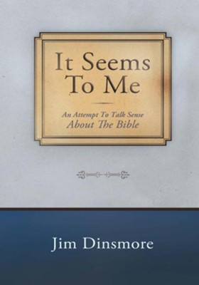 It Seems to Me: An Attempt To Talk Sense About The Bible - eBook  -     By: Jim Dinsmore