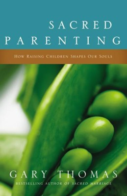 Sacred Parenting: How Raising Children Shapes Our Souls - eBook  -     By: Gary L. Thomas