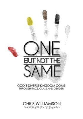 One But Not The Same: God's Diverse Kingdom Come Through Race, Class, and Gender - eBook  -     By: Chris Williamson
