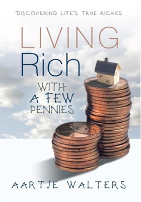 Living Rich with a Few Pennies: Discovering Life's True Riches - eBook  -     By: Aartje Walters