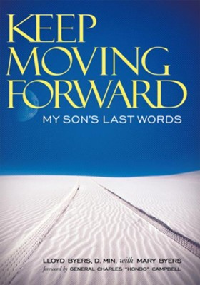 Keep Moving Forward: My Son's Last Words - eBook  -     By: Lloyd Byers D.Min., Mary Byers