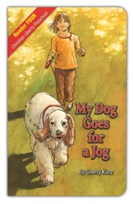 My Dog Goes for a Jog Christian Liberty Preschool Reader 4  -     By: Sherry Kurz