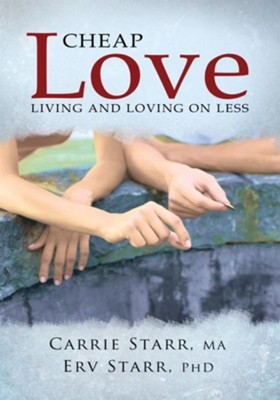 Cheap Love: : Living and Loving on Less - eBook  -     By: Carrie Starr, Erv Starr Ph.D.