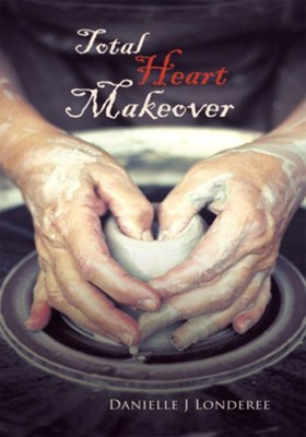 Total Heart Makeover - eBook  -     By: Danielle J. Londeree