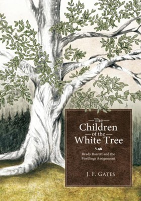 The Children of the White Tree: Brady Barrett and the Firstlings Assignment - eBook  -     By: J.F. Gates