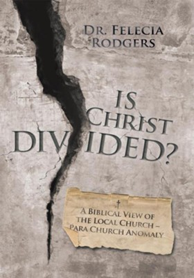 Is Christ Divided?: A Biblical View of the Local Church Para Church Anomaly - eBook  -     By: Dr. Felecia Rodgers