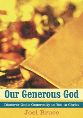 Our Generous God: Discover God's Generosity to You in Christ - eBook  -     By: Joel Bruce