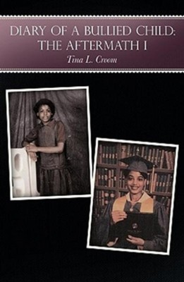Diary of a Bullied Child: The Aftermath I - eBook  -     By: Tina L. Croom