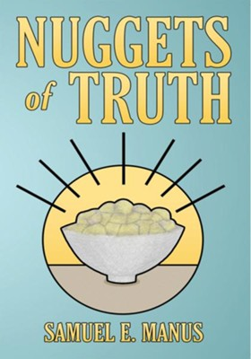Nuggets of Truth - eBook  -     By: Samuel E. Manus