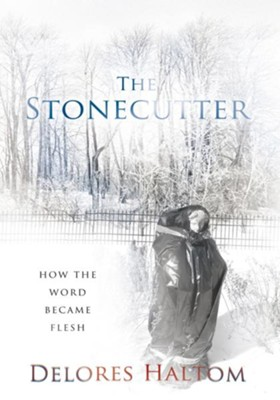 The Stonecutter: How The Word Became Flesh - eBook  -     By: Delores Haltom