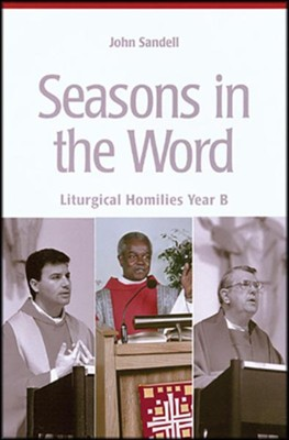 Seasons in the World: Liturgical Homilies, Year B   -     By: John Sandell