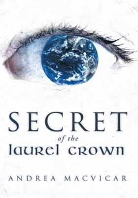 Secret of the Laurel Crown - eBook  -     By: Andrea MacVicar