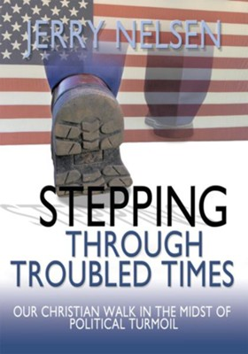 Stepping through Troubled Times: Our Christian Walk in the Midst of Political Turmoil - eBook  -     By: Jerry Nelsen