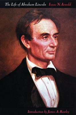 The Life of Abraham Lincoln  -     By: Isaac N. Arnold