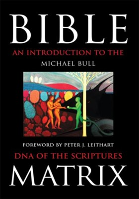 Bible Matrix: An Introduction to the DNA of the Scriptures - eBook  -     By: Michael Bull