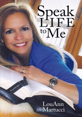 Speak Life to Me - eBook  -     By: LouAnn Martucci