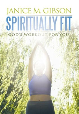 Spiritually Fit: God's Workout for You - eBook  -     By: Janice M. Gibson