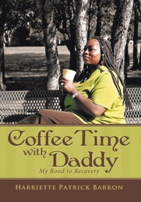 Coffee Time with Daddy: My Road to Recovery - eBook  -     By: Harriette Patrick Barron
