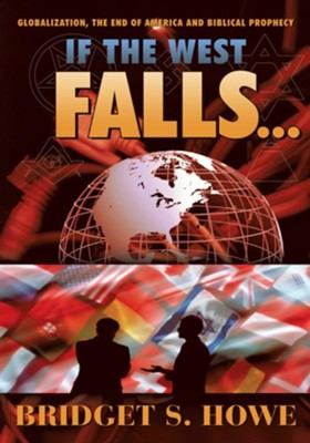 If the West Falls...: Globalization, the End of America and Biblical Prophecy - eBook  -     By: Bridget S. Howe