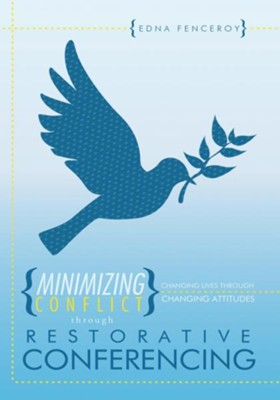 Minimizing Conflict through Restorative Conferencing: Changing Lives through Changing Attitudes - eBook  -     By: Edna Fenceroy