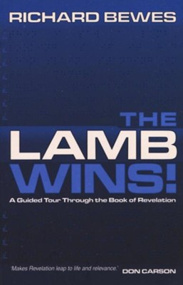The Lamb Wins: A Guided Tour Through the Book of Revelation  -     By: Richard Bewes