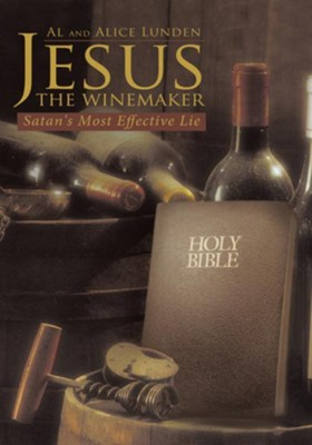 Jesus the Winemaker: Satan's Most Effective Lie - eBook  -     By: Al Lunden, Alice Lunden