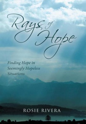 Rays of Hope: Finding Hope in Seemingly Hopeless Situations - eBook  -     By: Rosie Rivera
