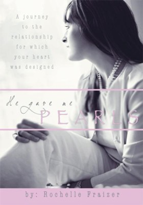 He Gave Me Pearls: A Journey to the Relationship for which Your Heart Was Designed - eBook  -     By: Rochelle Frazier