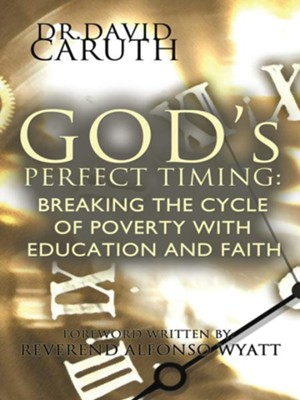 God's Perfect Timing: Breaking the Cycle of Poverty with Education and Faith - eBook  -     By: Dr. David D. Caruth