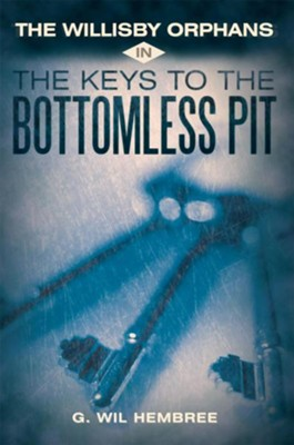 The Willisby Orphans: In The Keys to the Bottomless Pit - eBook  -     By: Wil G. Hembree